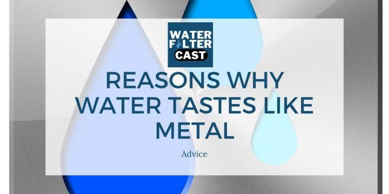 5 Reasons Why Water Tastes Like Metal – (Easy Ways to Fix)