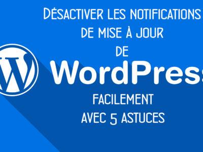 5 astuces pour désactiver les notifications de mise à jour WordPress