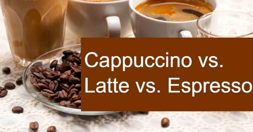 Cappuccino vs. Latte vs. Espresso