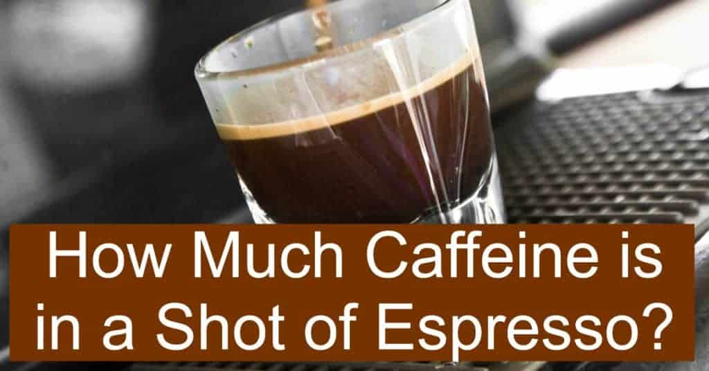 How Much Caffeine is in a Shot of Espresso