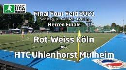 Final Four – Finale Herren – RWK vs. HTCU – Deutsche-Feldhockey-Meisterschaft 2021 – 09.05.2021 – 16:00 h