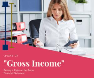 Gross Income Help on Sworn Financial Statement