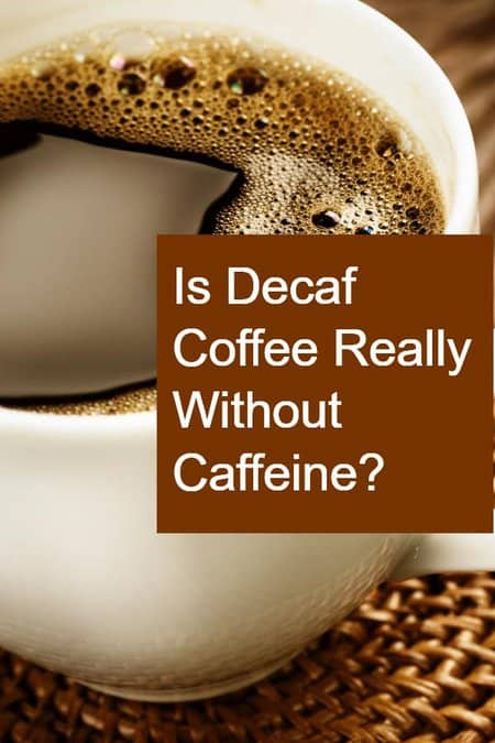 Is Decaf Coffee completely decaffeinated? Is any of it left in a cup of decaf?