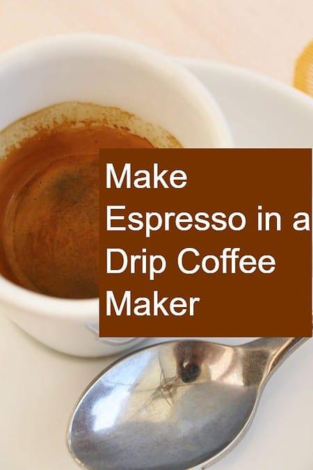 Can you brew espresso in a drip coffee maker?
