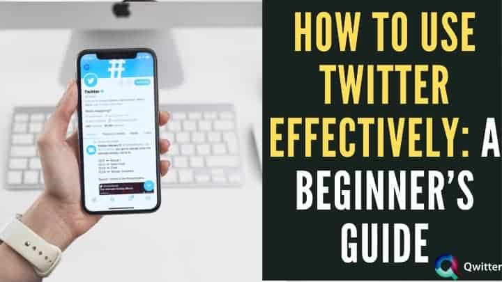 How to Use Twitter Effectively: A Beginner's Guide