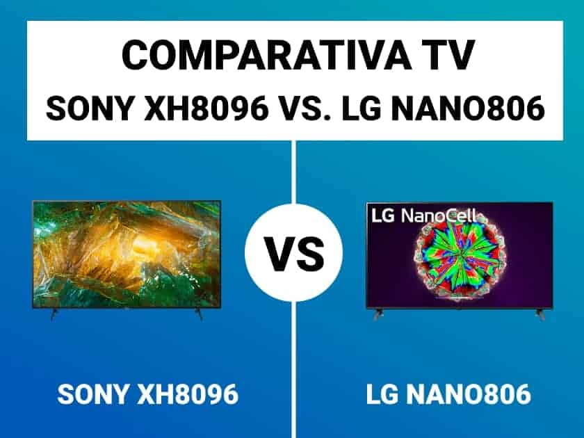 Sony XH8096 vs LG NANO806 comparativa