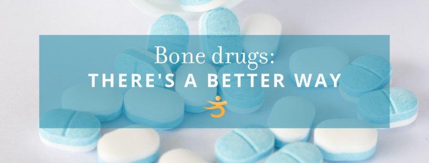 Better way than bone drugs